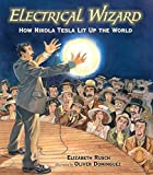 img - for Electrical Wizard: How Nikola Tesla Lit Up the World book / textbook / text book