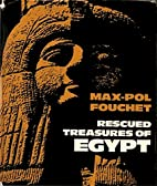 THE RESCUED TREASURES OF EGYPT by Max-Pol…
