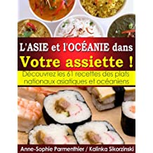 L'ASIE et l'OCÉANIE dans Votre assiette ! Découvrez les 61 recettes des plats nationaux asiatiques et océaniens. (French Edition)