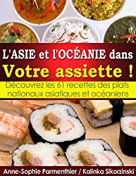L'ASIE et l'OCÉANIE dans Votre assiette ! Découvrez les 61 recettes des plats nationaux asiatiques et océaniens.