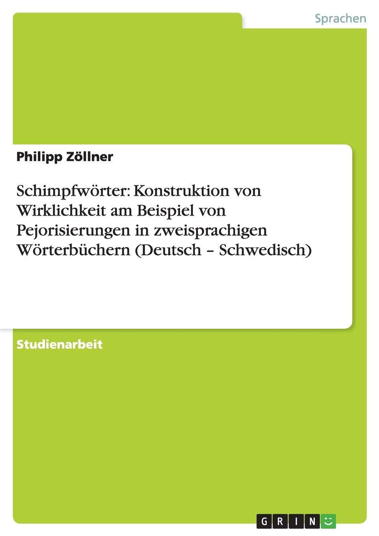 Schimpfwörter  Konstruktion Von Wirklichkeit Am Beispiel Von Pejorisierungen In Zweisprachigen Wörterbüchern  Deutsch   Schwedisch