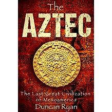 The Aztec: The Last Great Civilization of Mesoamerica