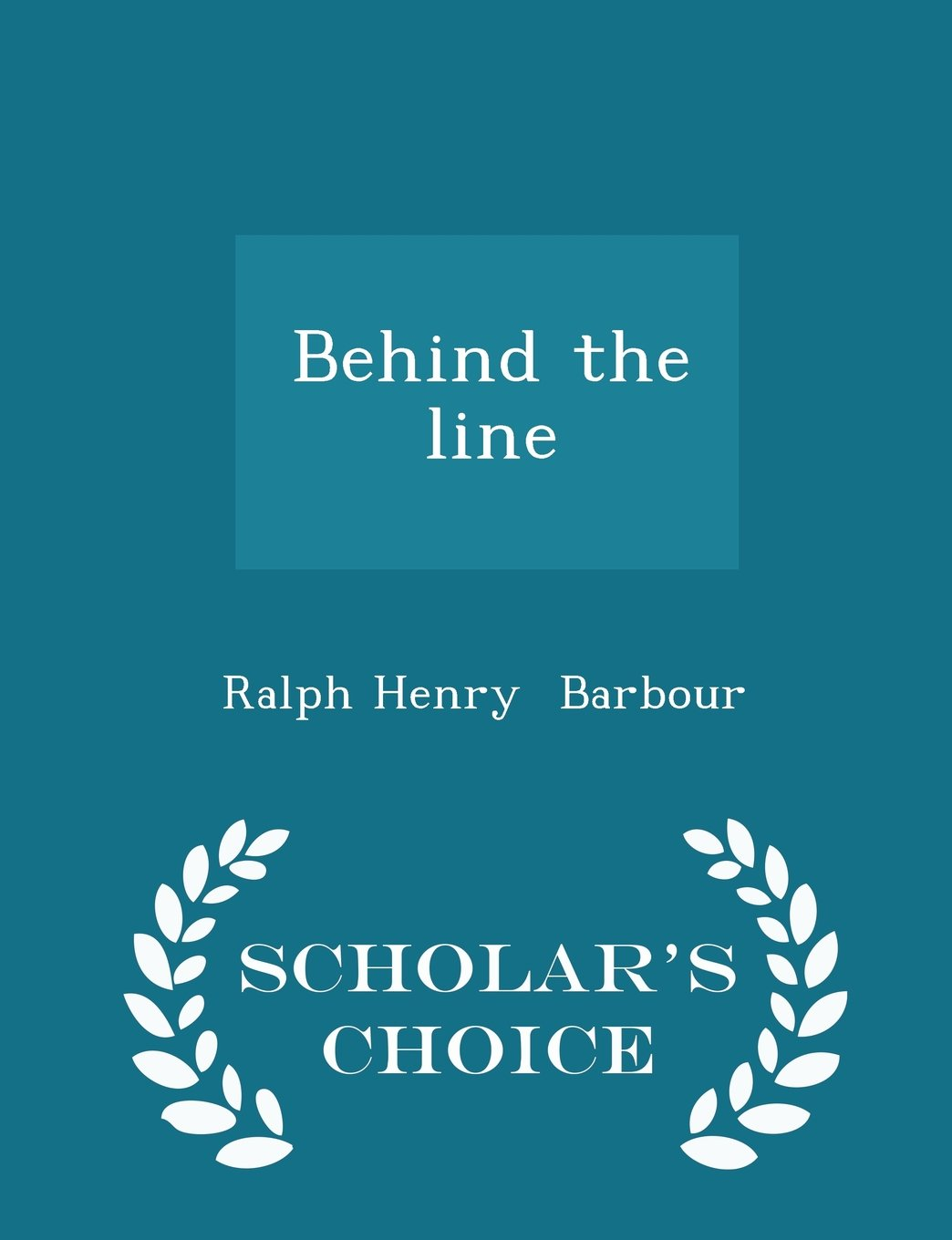 Read Online Behind the line - Scholar's Choice Edition ebook