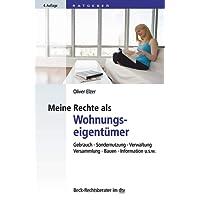 Meine Rechte als Wohnungseigentümer: Gebrauch, Sondernutzung, Verwaltung, Versammlung, Bauen, Information etc. (dtv Beck Rechtsberater)