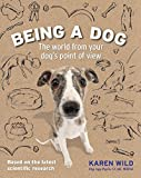 img - for Being a Dog: The World From Your Dog's Point of View book / textbook / text book