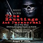 True Hauntings and Paranormal: 10 of the Most Chilling Neighborhoods on Earth: Scary Stories, Book 2 | Roger P. Mills