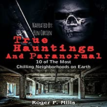 True Hauntings and Paranormal: 10 of the Most Chilling Neighborhoods on Earth: Scary Stories, Book 2 Audiobook by Roger P. Mills Narrated by Ken OBrien