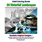 Adult Coloring Books: 36 Waterfall Landscapes: Realistic Original Scenes of waterfalls, castles, rivers, ruins, ships, underwater scenes, and animals; lions, tigers, elephants, monkeys, sea creatures, dolphins and more