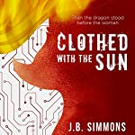 Clothed with the Sun: The Omega Trilogy, Book 2 | J.B. Simmons