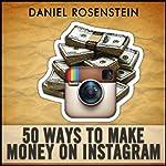 50 Ways to Make Money With Instagram | Daniel Rosenstein