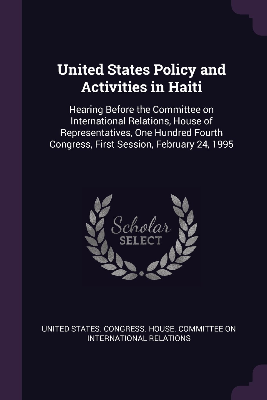 United States Policy and Activities in Haiti: Hearing Before the Committee on International Relations, House of Representatives, One Hundred Fourth Congress, First Session, February 24, 1995