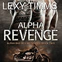 Alpha Revenge: Alpha Bad Boy Motorcycle Club Trilogy, Book 2 Audiobook by Lexy Timms Narrated by Shawna Crawley