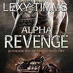 Alpha Revenge: Alpha Bad Boy Motorcycle Club Trilogy, Book 2 | Lexy Timms