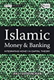 Islamic Money and Banking: Integrating Money in Capital Theory (Wiley Finance)