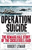 Operation Suicide: The Remarkable Story of the Cockleshell Raid