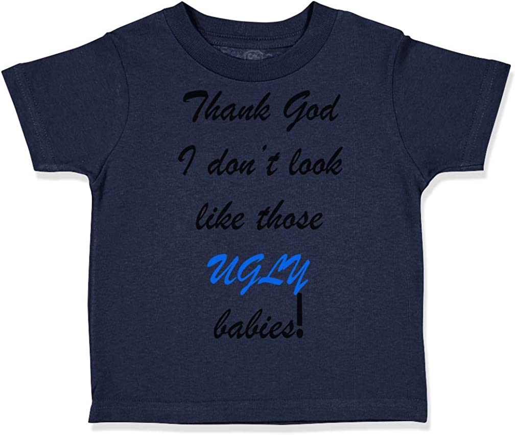 Custom Toddler T-Shirt Thank God I Dont Look Like Ugly Babies Funny Humor