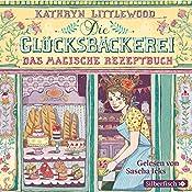 Das magische Rezeptbuch (Die Glücksbäckerei 1) | Kathryn Littlewood