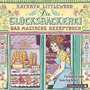 Das magische Rezeptbuch (Die Glücksbäckerei 1) Hörbuch