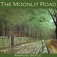 The Moonlit Road Audiobook by Ambrose Bierce Narrated by Cathy Dobson