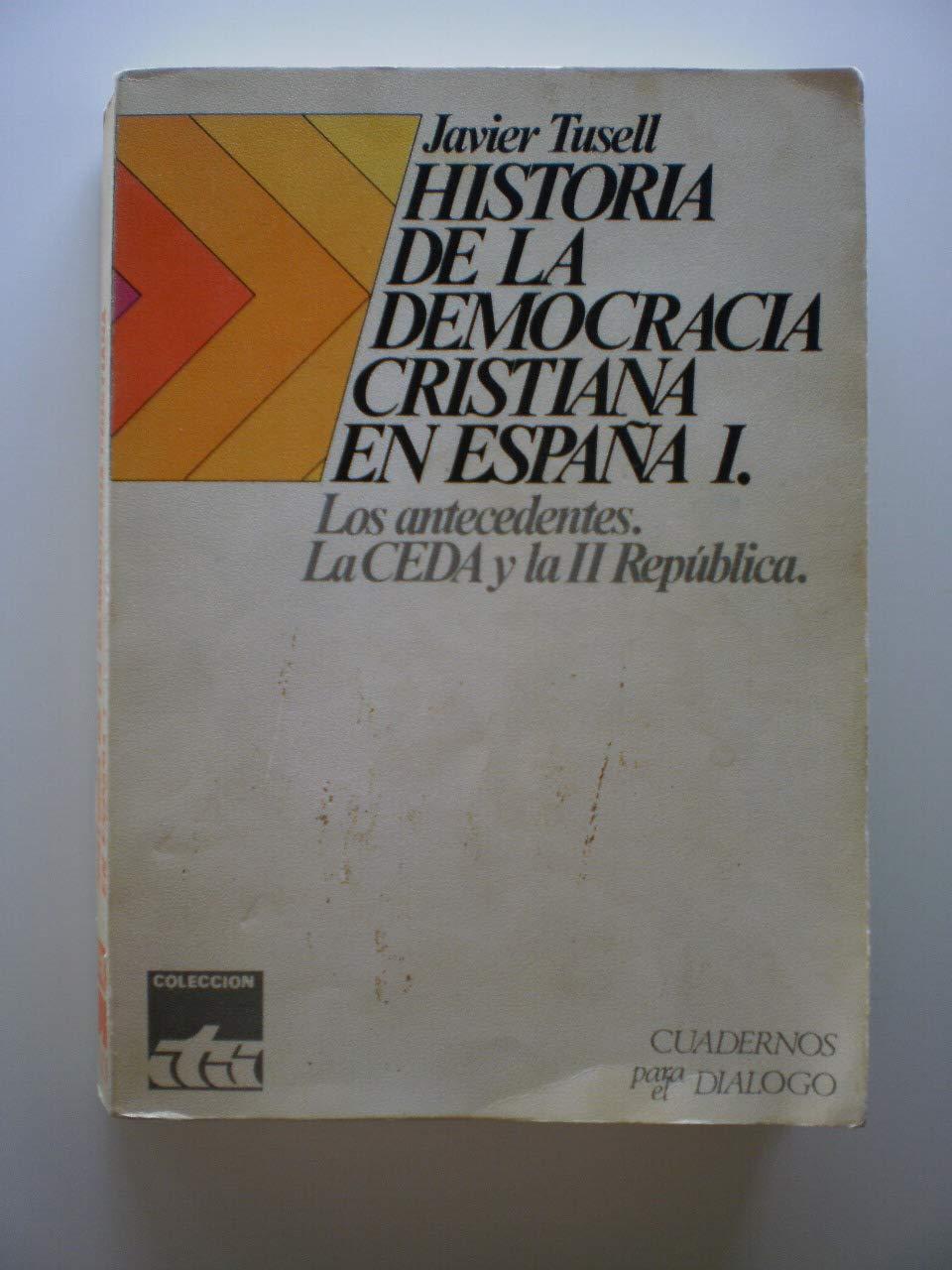 HISTORIA DE LA DEMOCRACIA CRISTIANA EN ESPAÑA. TOMO I ...