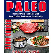 Paleo Slow Cooker: Healthy Delicious Paleo Diet Slow Cooker Recipes for Your Family (Slow cooker recipes, Low carb diet, Paleo diet recipes, Paleo Cookbook, Ketogenic Diet, Ketogenic recipes)