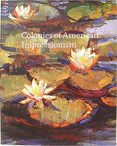Book Colonies of American Impressionism: Cos Cob, Old Lyme, Shinnecock, and Laguna Beach by Deborah Epstein Solon (1998-12-24)