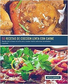 50 Recetas de Coccíon Lenta con Carne: Desde deliciosas envolturas y sopas hasta sabrosas ensaladas y guisos: Volume 1: Amazon.es: Mattis Lundqvist: Libros