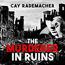 The Murderer in Ruins: CI Frank Stave, Book 1 Audiobook by Cay Rademacher Narrated by Mark Meadows
