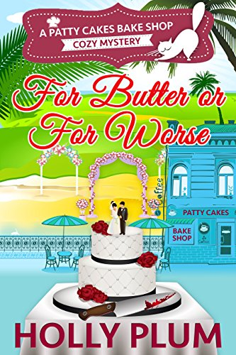 For Butter Or Worse A Patty Cakes Bake Shop Cozy Mystery Series Book 2