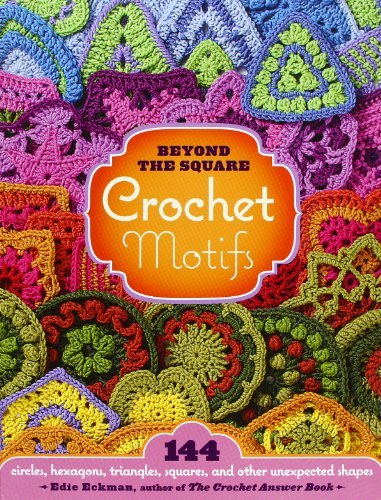 Beyond the Square Crochet Motifs 144 circles, hexagons, triangles, squares, and other unexpected shapes by Eckman, Edie [Storey Publishing, LLC,2008] (Spiral-bound) - Exclusive Crochet