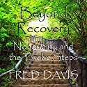 Beyond Recovery: Nonduality and the Twelve Steps Audiobook by Fred Davis Narrated by Scott Clem