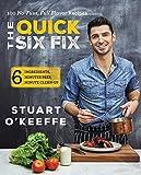 The Quick Six Fix: 100 No-Fuss, Full-Flavor Recipes - Six Ingredients, Six Minutes Prep, Six Minutes Cleanup by Stuart O'Keeffe (2016-03-01)