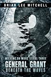 General Grant Beneath the Waves: From the Journals of Samantha Bloodworth (Walking on Mars Serial 3)