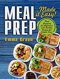 Meal Prep: Made it Easy! Meal Prepping for Beginners with Healthy Recipes for Weight Loss. (Low-Carb Meal Prep, Meal Prepping recipes)