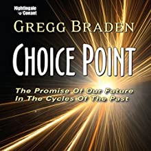 Choice Point: The Promise of Our Future in the Cycles of the Past Speech by Gregg Braden Narrated by Gregg Braden
