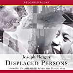 Displaced Persons: Growing Up American After the Holocaust | Joseph Berger