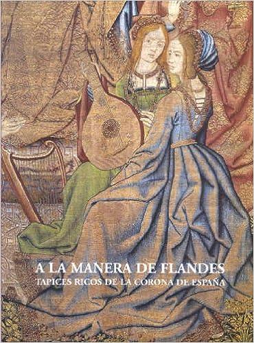 A la manera de Flandes: tapices ricos de la corona de Espaía