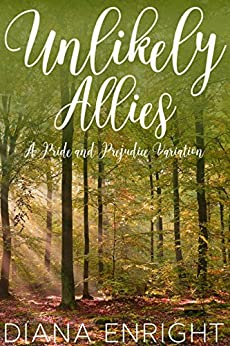 Unlikely Allies: A Darcy & Elizabeth Pride and Prejudice Variation by [Enright, Diana]