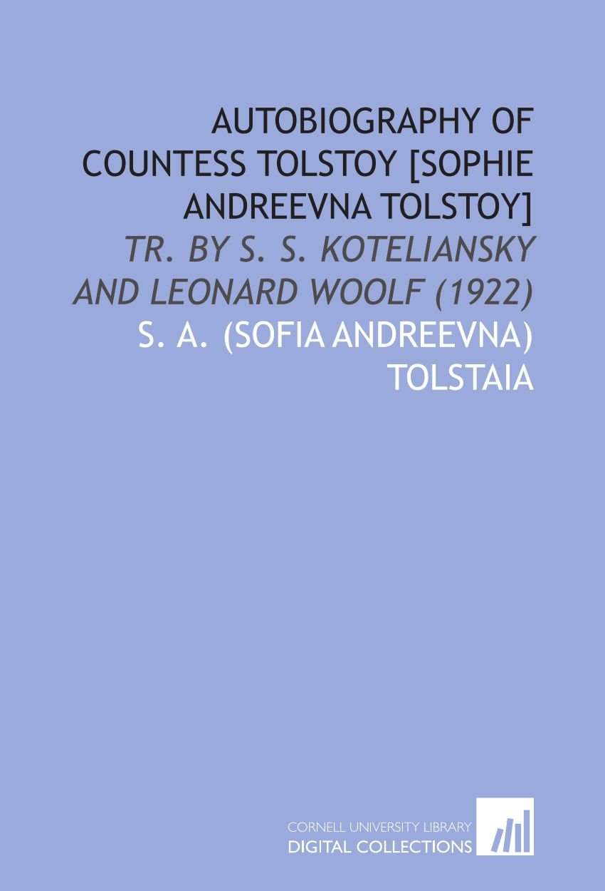 Autobiography of Countess Tolstoy [Sophie Andreevna Tolstoy]: Tr. By S. S. Koteliansky and Leonard Woolf (1922) ebook