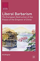 Liberal Barbarism: The European Destruction of the Palace of the Emperor of China (Cultural Sociology) Hardcover