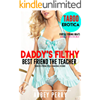 EROTICA:DADDY'S FILTHY FRIEND TABOO Teacher Coming Home Short Sex Story: Hard Older Man & Innocent Younger Woman (Inexperienced Fertile Brats Book 3)