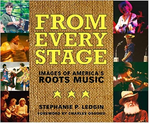 From Every Stage: Images of America's Roots Music: Images of America's Root Music