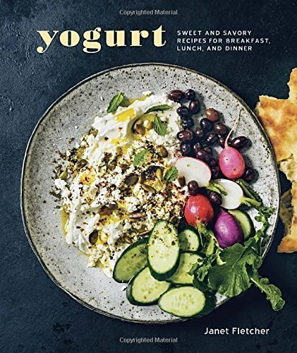 Yogurt: Sweet and Savory Recipes for Breakfast, Lunch, and Dinner by Janet Fletcher (2015-04-14)