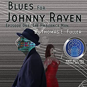 Blues for Johnny Raven: Episode One: The Ambiance Man Radio/TV Program
