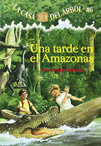 La casa del árbol # 6 Una tarde en el Amazonas (Spanish Edition) (La Casa Del Arbol / Magic Tree House)