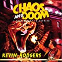 Chaos and Doom: A Short Story Collection Audiobook by Kevin Rodgers Narrated by Adam Zens