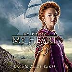 My Enemy, My Heart   Laurie Alice Eakes