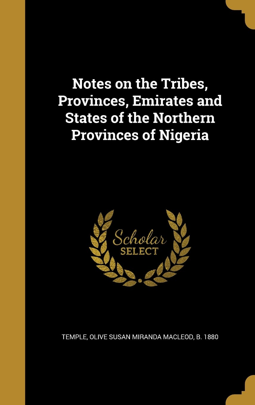 Notes on the Tribes, Provinces, Emirates and States of the Northern Provinces of Nigeria
