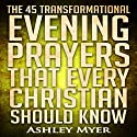 The 45 Transformational Evening Prayers That Every Christian Should Know Audiobook by Ashley Myer Narrated by John Redden