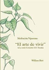 El Arte de Vivir: Meditación Vipassana tal y como la enseña S.N. Goenka
